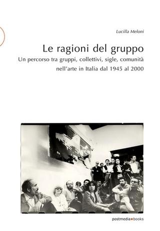 """Estratto da """"Le ragioni del gruppo. Un percorso tra gruppi, collettivi, sigle, comunità nell'arte in Italia dal 1945 al 2000"""", Lucilla Meloni, ed. Postmedia Books, 2020"""
