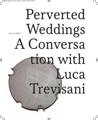 """""""Perverted Weddings"""", a conversation with Luca Trevisani, by Luca Lo Pinto"""