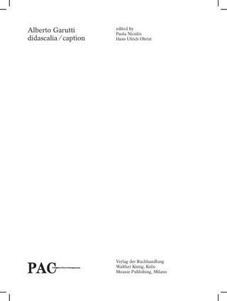Didascalia-Caption. Hans Ulrich Obrist, Paola Nicolin, Walther Kônig and Mousse Publishing, Milano 2012: Indice e Prefazione