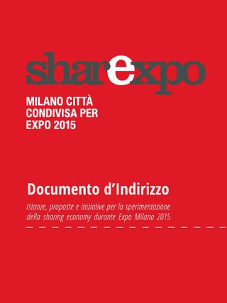 SharExpo, Milano città condivisa per Expo 2015, documento di indirizzo. Istanze, proposte e iniziative per la sperimentazione della sharing economi durante Expo 2015 (2014).